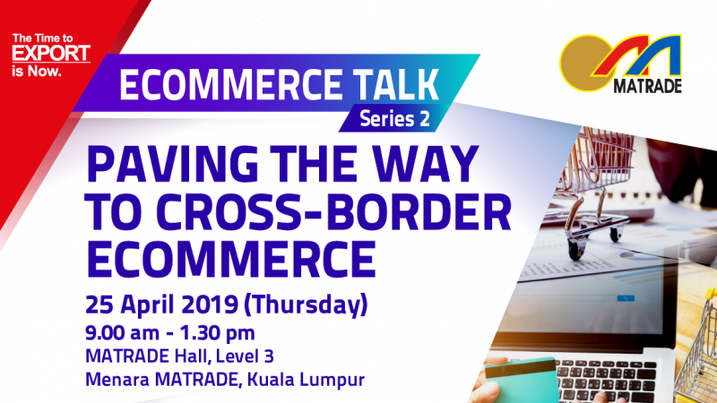 MATRADE: eCommerce Talk Series 2 – Paving the Way to Cross-Border eCommerce